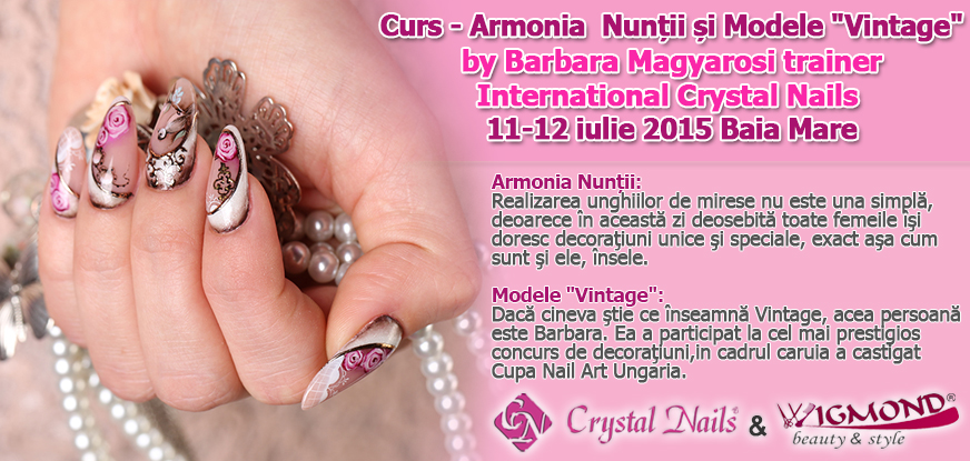 Curs - Armonia  nuntii si Modele Vintage by Barbara Magyarosi trainer international Crystal Nails - 11-12 iulie 2015 Baia Mare